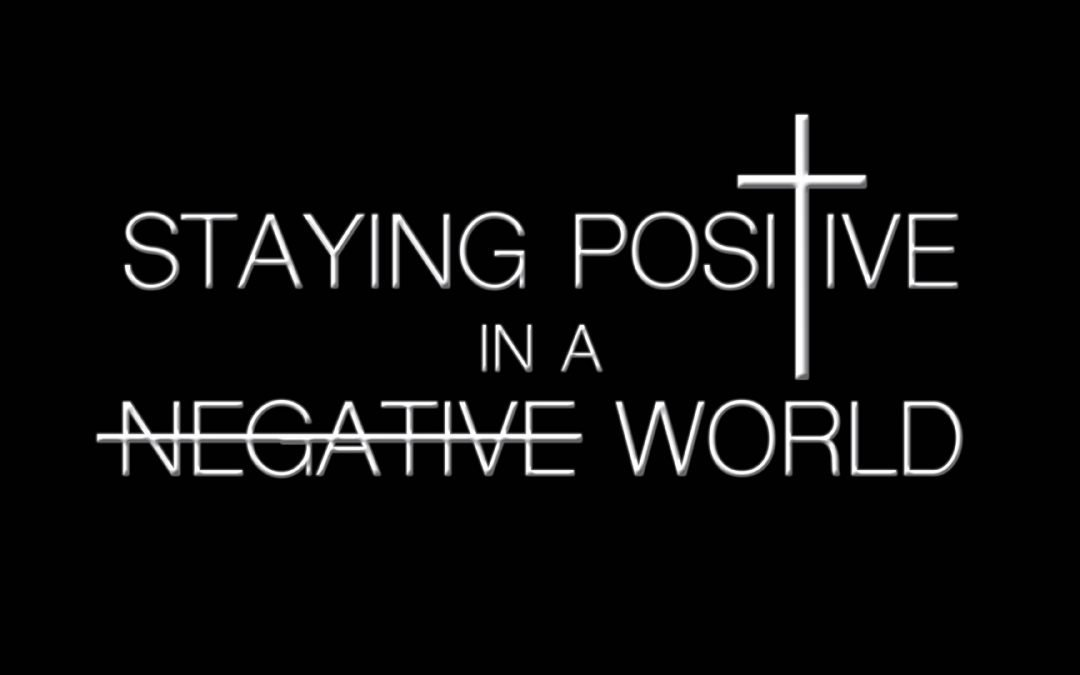 Staying Positive in a Negative World (Part 2): Walking in the Midst of the Fire