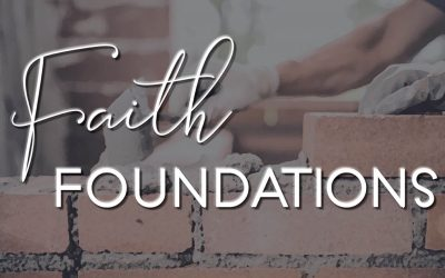 Faith Foundations (Part 2):  It's up to you to build your faith